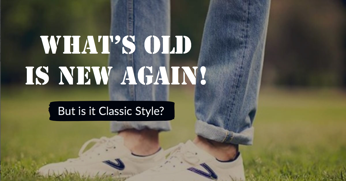 2388699d8b2 What s Old Is New Again! But Is It Classic Style